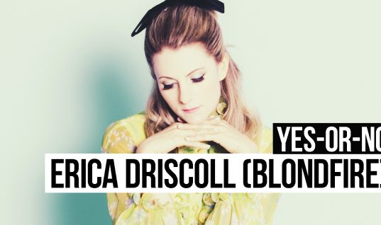 Yes-or-No: Erica Driscoll (Blondfire)